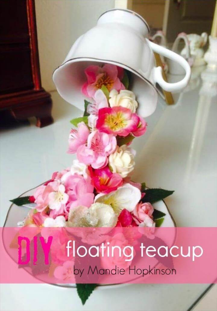 DIY Ideas With Faux Flowers - DIY Floating Teacup - Paper, Fabric, Silk and Plastic Flower Crafts - Easy Arrangements, Wedding Decorations, Wall, ...