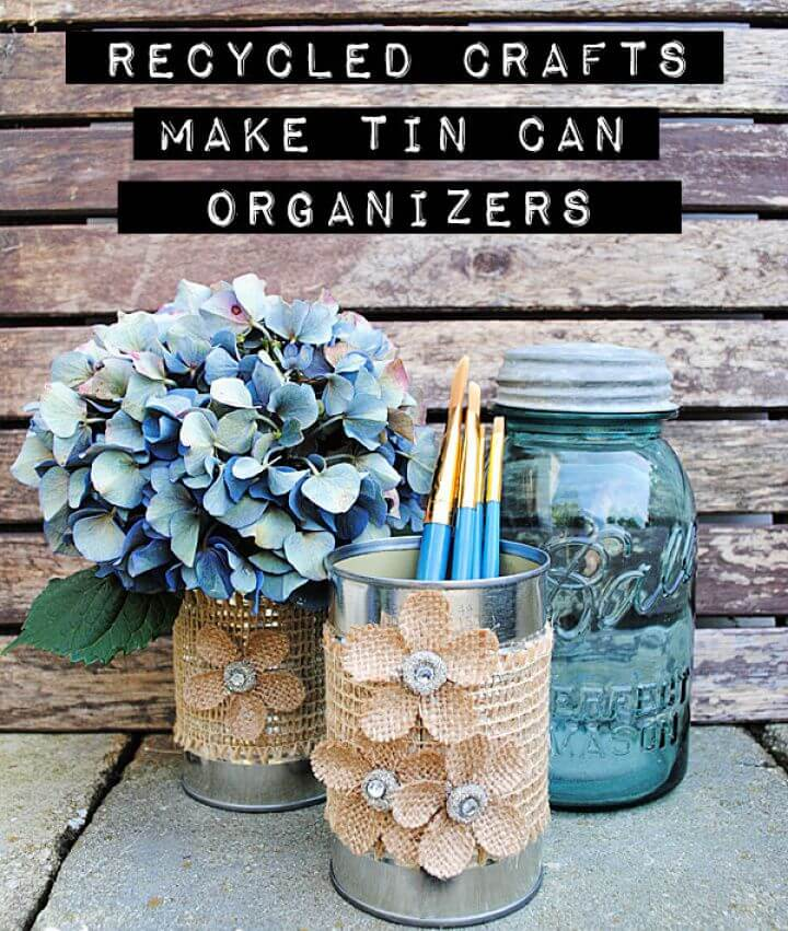 Recycled Crafts – Make Tin Can Organizers