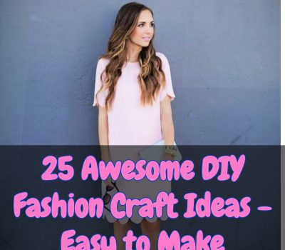 25 AWESOME DIY FASHION CRAFT IDEAS – EASY TO MAKE 1